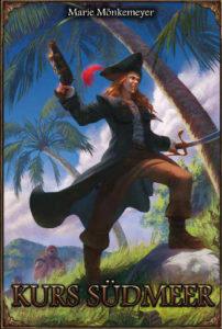 """Das Cover des Buches """"Kurs Südmeer"""". Eine Frau mit großem Hut und wilden Locken schaut unternehmungslustig nach vorn. In der einen Hand hat sie einen Säbel, in der anderen eine Balestrina. Sie steht auf einer südlichen Insel, im Hintergrund sind Palmen und das Meer zu sehen."""